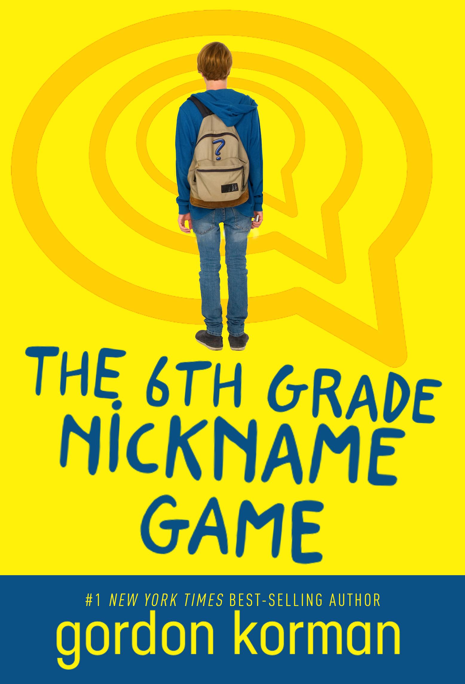 THE 6TH GRADE NICKNAME GAME « Gordon Korman